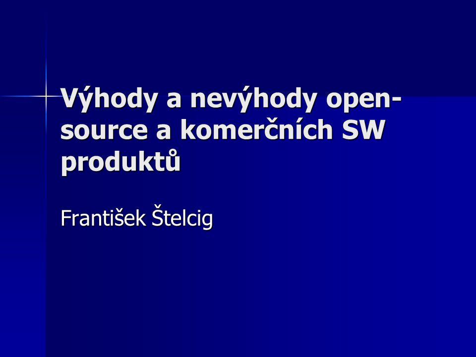 Výhody a nevýhody open- source a komerčních SW produktů František Štelcig