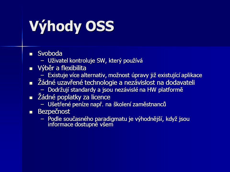 Výhody OSS Svoboda Svoboda –Uživatel kontroluje SW, který používá Výběr a flexibilita Výběr a flexibilita –Existuje více alternativ, možnost úpravy ji