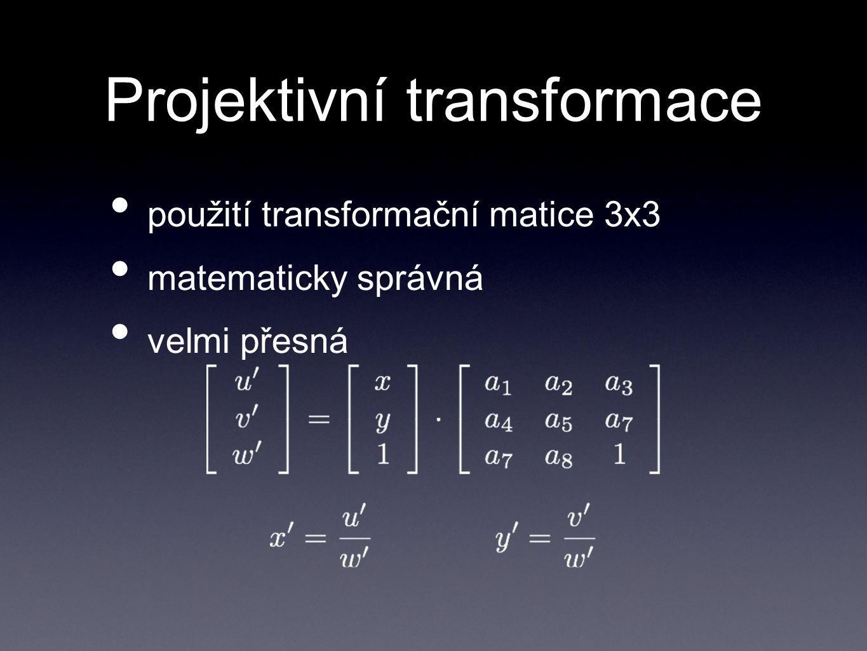 Projektivní transformace použití transformační matice 3x3 matematicky správná velmi přesná