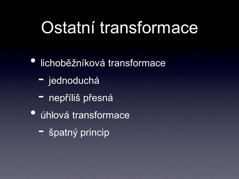 Ostatní transformace lichoběžníková transformace  jednoduchá  nepříliš přesná úhlová transformace  špatný princip