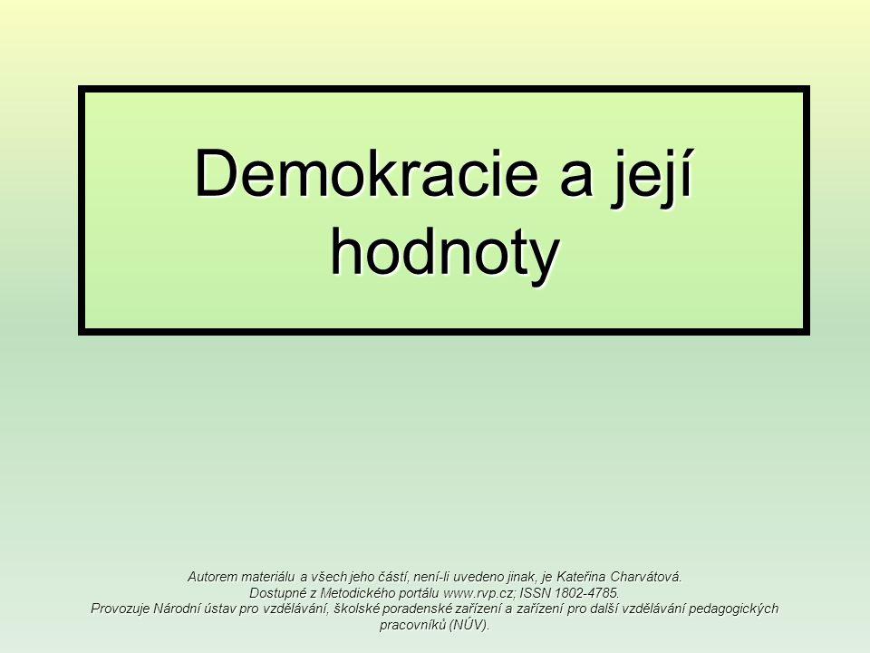 Demokracie a její hodnoty Autorem materiálu a všech jeho částí, není-li uvedeno jinak, je Kateřina Charvátová.