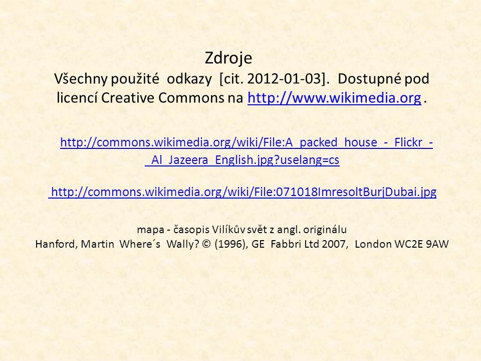 Zdroje Všechny použité odkazy [cit. 2012-01-03]. Dostupné pod licencí Creative Commons na http://www.wikimedia.org. http://commons.wikimedia.org/wiki/