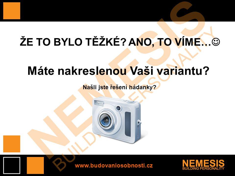 www.budovaniosobnosti.cz ŽE TO BYLO TĚŽKÉ? ANO, TO VÍME… Máte nakreslenou Vaši variantu? Našli jste řešení hádanky?