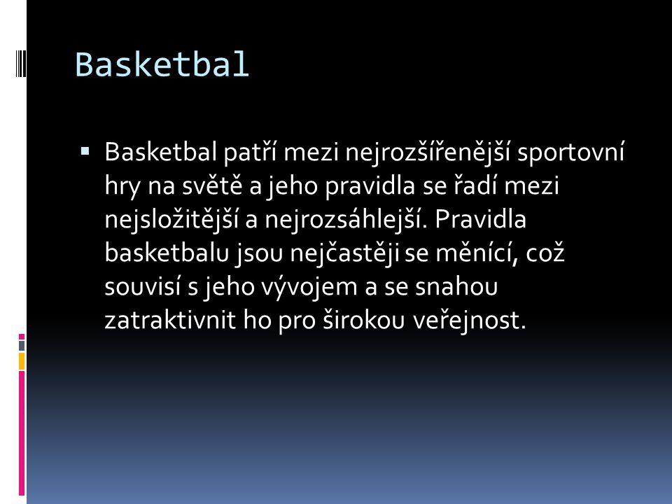 Basketbal  Basketbal patří mezi nejrozšířenější sportovní hry na světě a jeho pravidla se řadí mezi nejsložitější a nejrozsáhlejší. Pravidla basketba