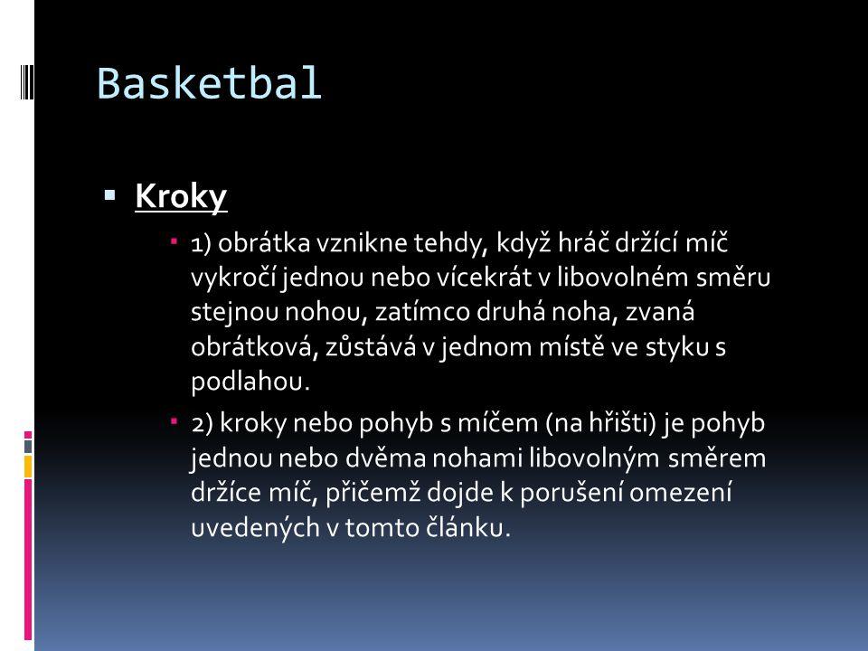 Basketbal  Kroky  1) obrátka vznikne tehdy, když hráč držící míč vykročí jednou nebo vícekrát v libovolném směru stejnou nohou, zatímco druhá noha, zvaná obrátková, zůstává v jednom místě ve styku s podlahou.