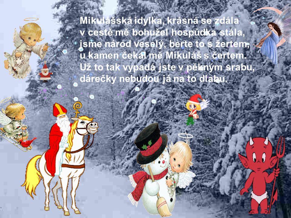 Mikulášská idylka, krásná se zdála v cestě mě bohužel hospůdka stála, jsme národ veselý, berte to s žertem, u kamen čekal mě Mikuláš s čertem.