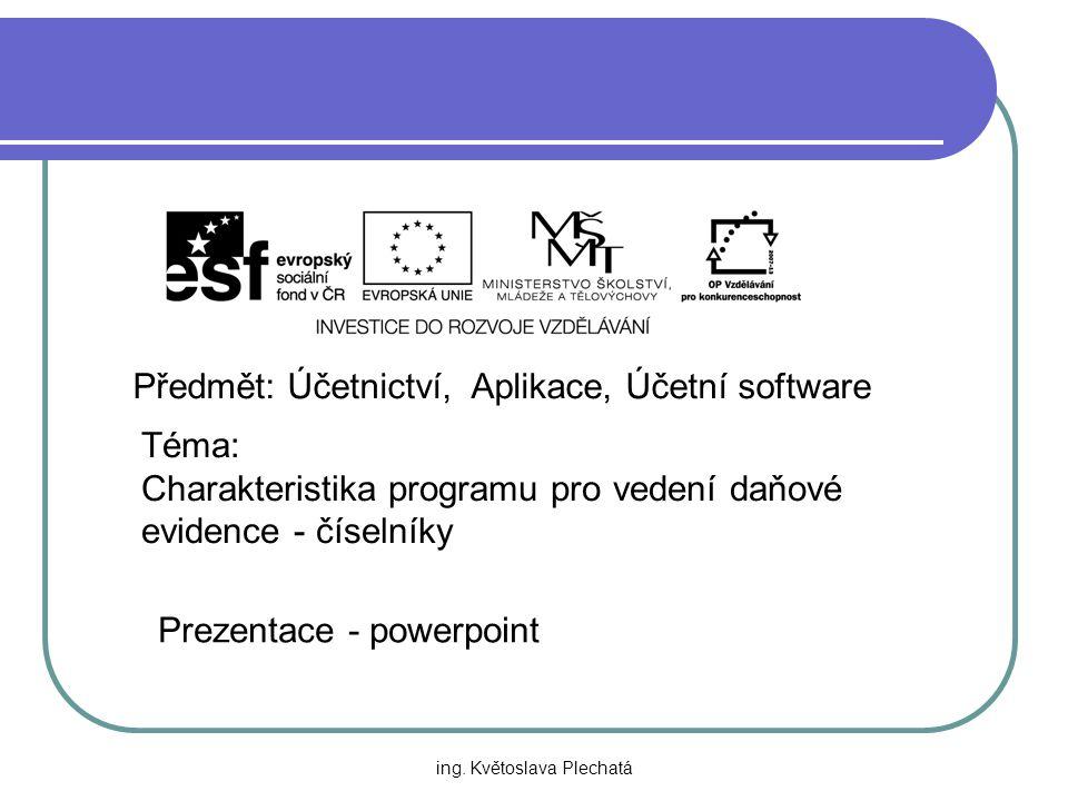 Předmět: Účetnictví, Aplikace, Účetní software Téma: Charakteristika programu pro vedení daňové evidence - číselníky Prezentace - powerpoint ing.