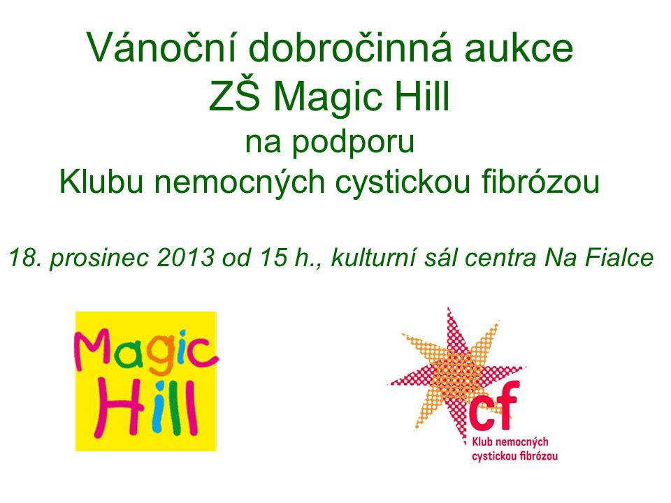 Vánoční dobročinná aukce ZŠ Magic Hill na podporu Klubu nemocných cystickou fibrózou 18. prosinec 2013 od 15 h., kulturní sál centra Na Fialce