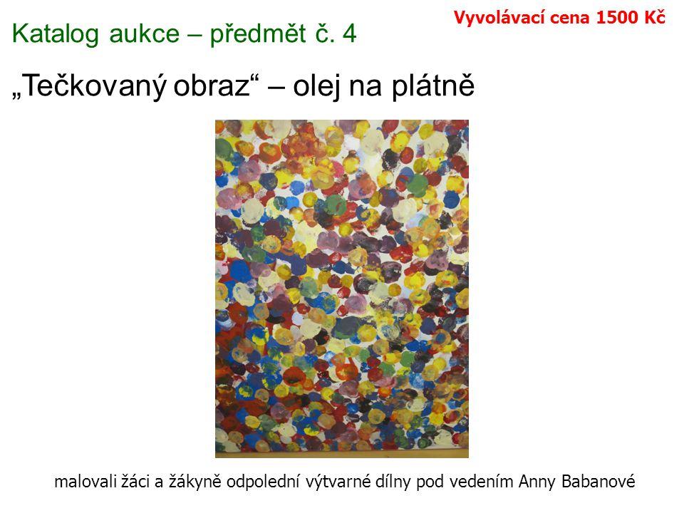 """Katalog aukce – předmět č. 4 """"Tečkovaný obraz"""" – olej na plátně malovali žáci a žákyně odpolední výtvarné dílny pod vedením Anny Babanové Vyvolávací c"""