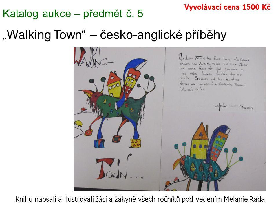 """Katalog aukce – předmět č. 5 """"Walking Town"""" – česko-anglické příběhy Knihu napsali a ilustrovali žáci a žákyně všech ročníků pod vedením Melanie Rada"""