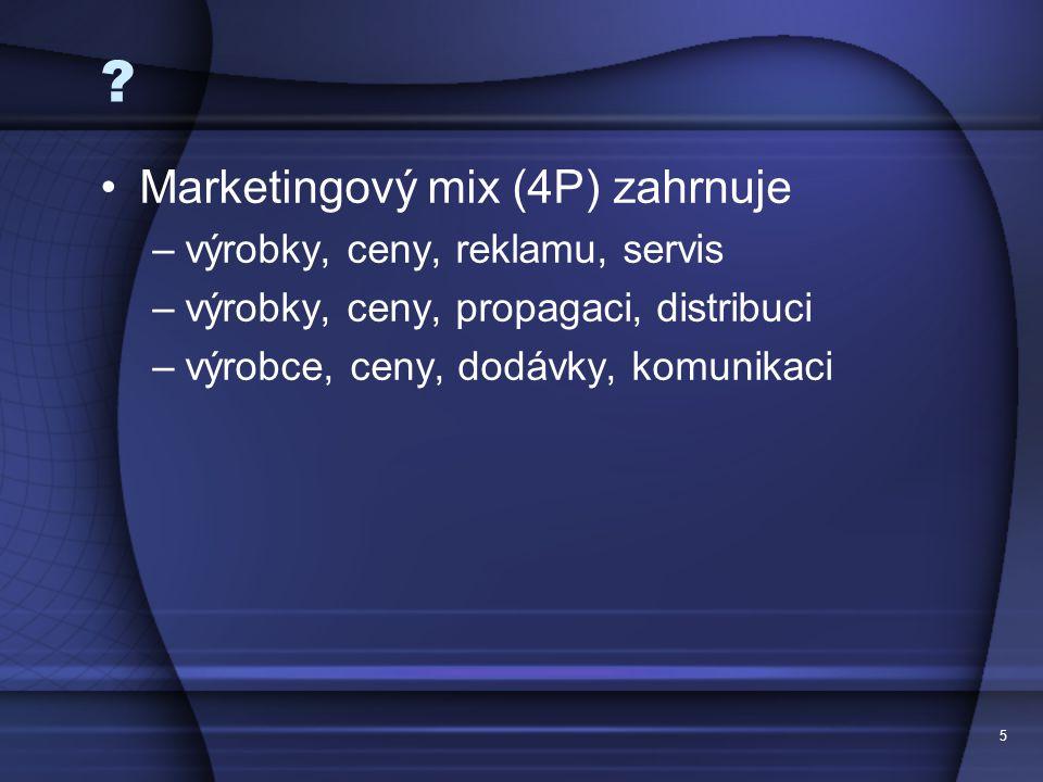 5 ? Marketingový mix (4P) zahrnuje –výrobky, ceny, reklamu, servis –výrobky, ceny, propagaci, distribuci –výrobce, ceny, dodávky, komunikaci
