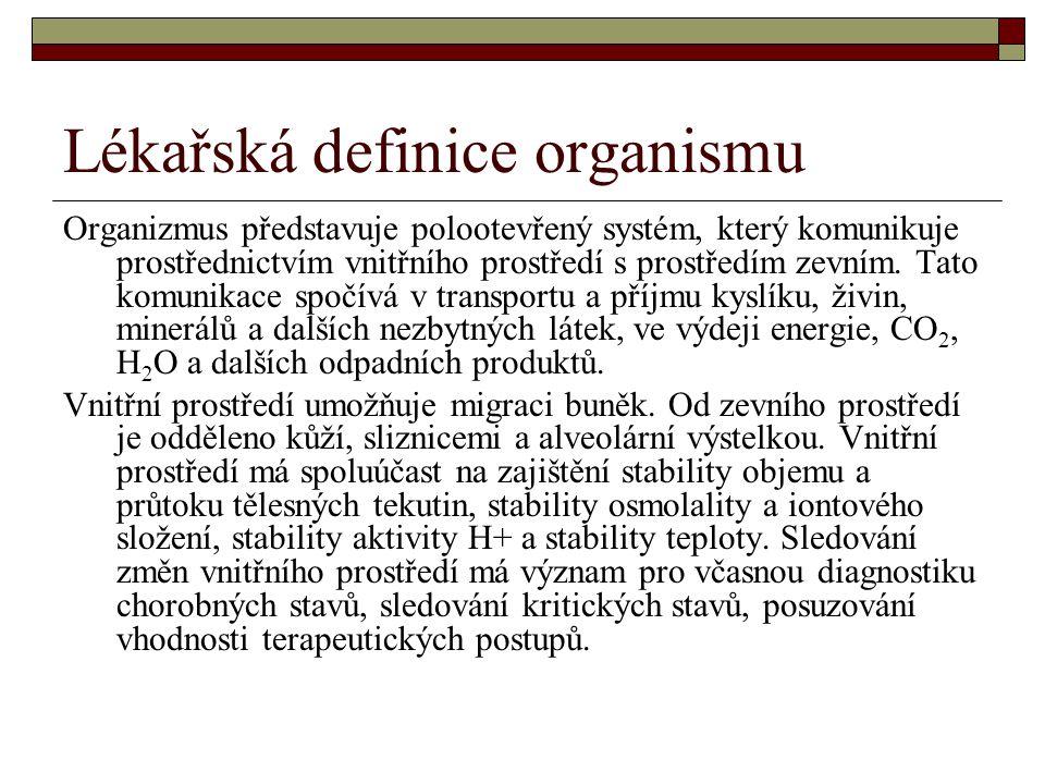 Lékařská definice organismu Organizmus představuje polootevřený systém, který komunikuje prostřednictvím vnitřního prostředí s prostředím zevním.