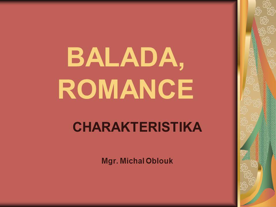 BALADA, ROMANCE CHARAKTERISTIKA Mgr. Michal Oblouk