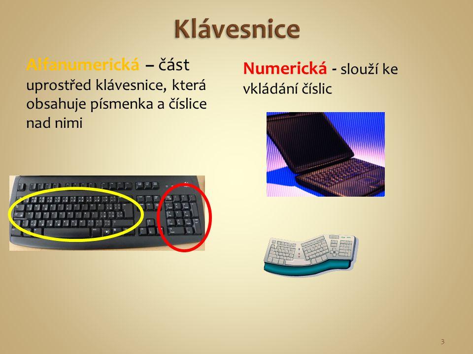 Alfanumerická – část uprostřed klávesnice, která obsahuje písmenka a číslice nad nimi Numerická - slouží ke vkládání číslic 3