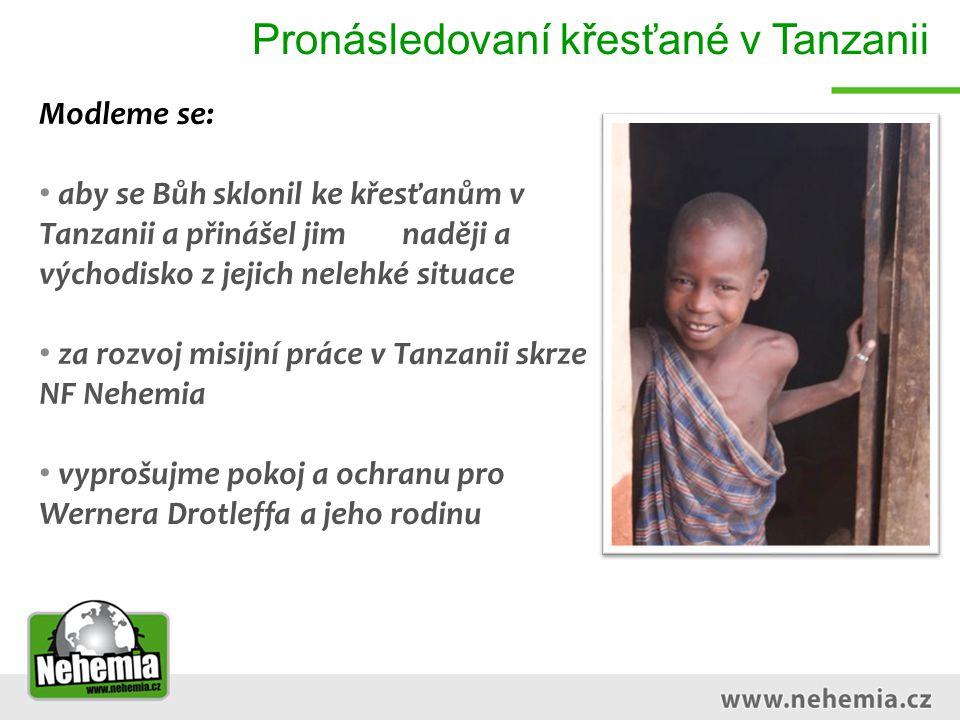 Pronásledovaní křesťané v Tanzanii Modleme se: aby se Bůh sklonil ke křesťanům v Tanzanii a přinášel jim naději a východisko z jejich nelehké situace za rozvoj misijní práce v Tanzanii skrze NF Nehemia vyprošujme pokoj a ochranu pro Wernera Drotleffa a jeho rodinu