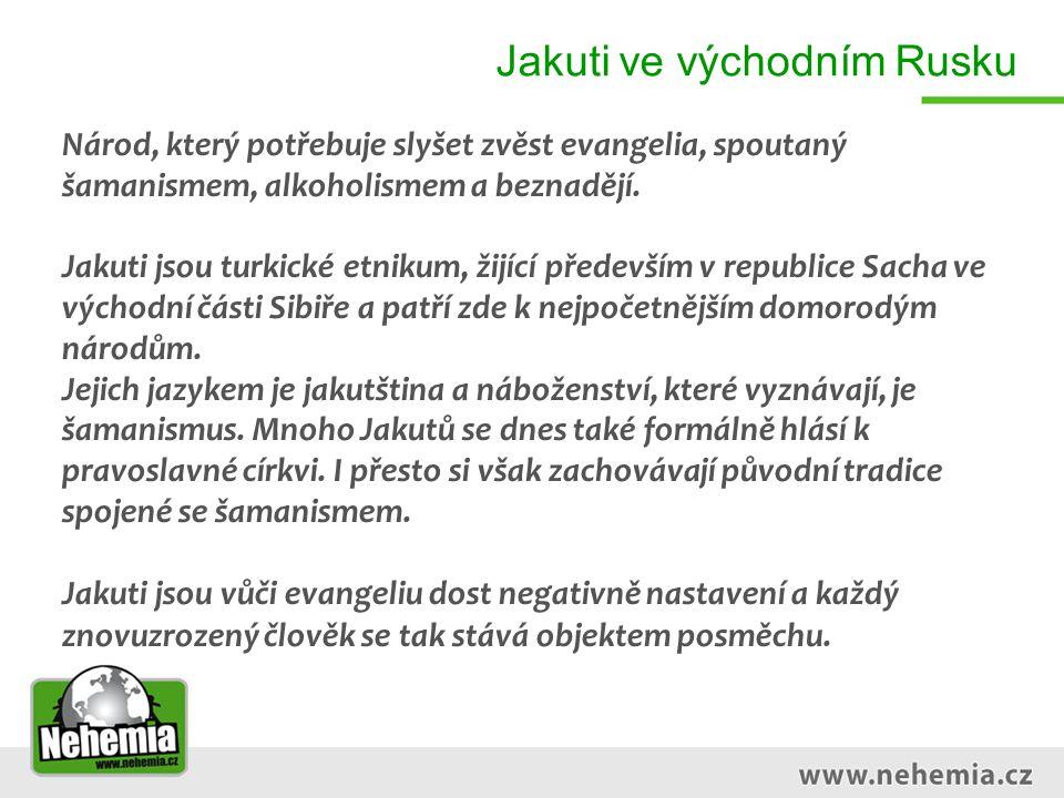 Jakuti ve východním Rusku Modleme se: za rozvoj nové misijní práce NF Nehemia mezi Jakuty za milost k pokání a duchovní průlom za misionáře z řad Jakutů, kteří zasáhnou svůj národ evangeliem
