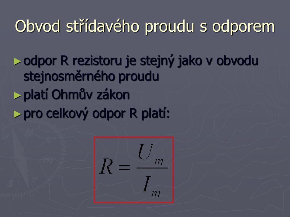 ► odpor R rezistoru je stejný jako v obvodu stejnosměrného proudu ► platí Ohmův zákon ► pro celkový odpor R platí: