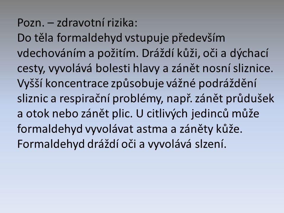 Pozn. – zdravotní rizika: Do těla formaldehyd vstupuje především vdechováním a požitím.