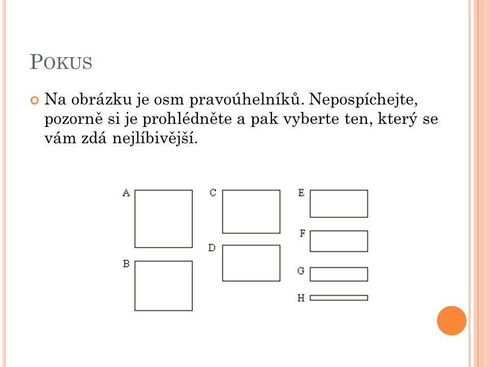 P OKUS Na obrázku je osm pravoúhelníků. Nepospíchejte, pozorně si je prohlédněte a pak vyberte ten, který se vám zdá nejlíbivější.
