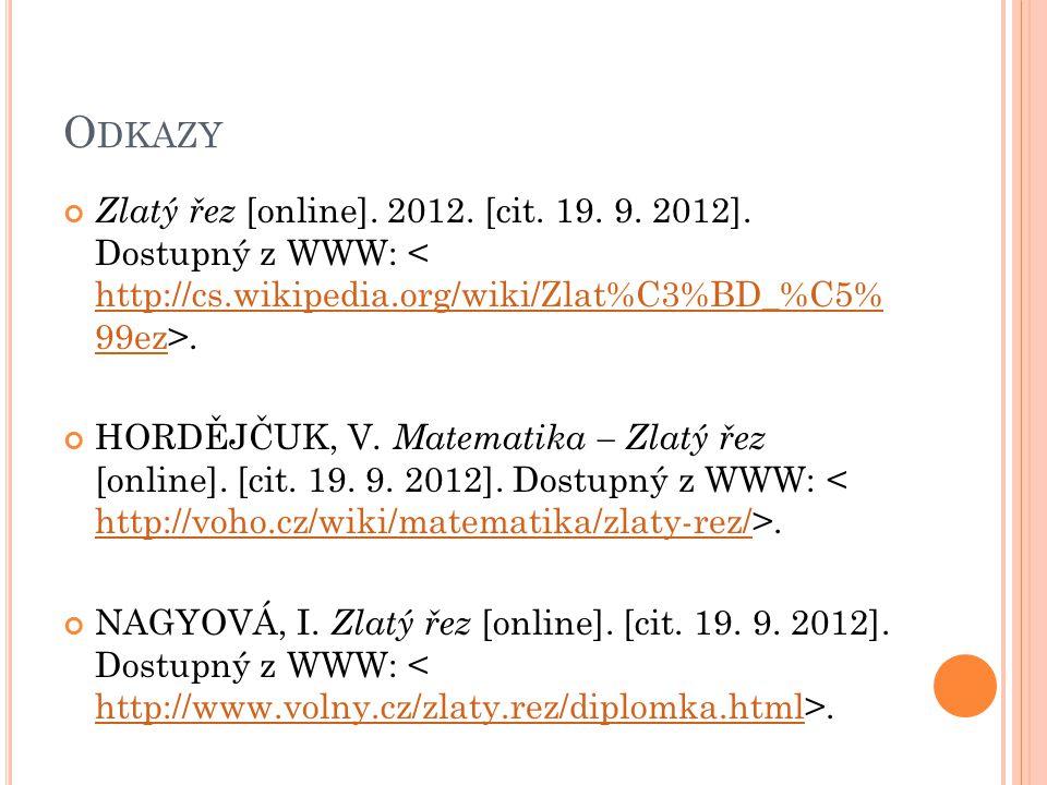O DKAZY Zlatý řez [online]. 2012. [cit. 19. 9. 2012]. Dostupný z WWW:. http://cs.wikipedia.org/wiki/Zlat%C3%BD_%C5% 99ez HORDĚJČUK, V. Matematika – Zl