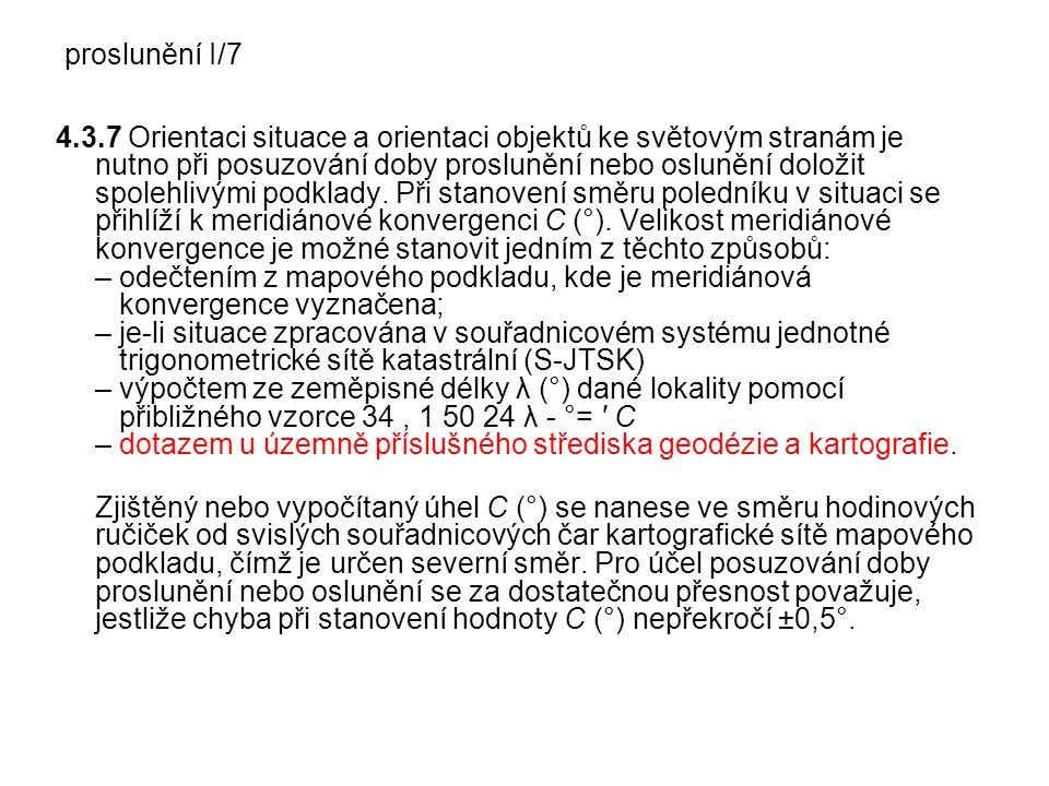 proslunění I/7 4.3.7 Orientaci situace a orientaci objektů ke světovým stranám je nutno při posuzování doby proslunění nebo oslunění doložit spolehliv