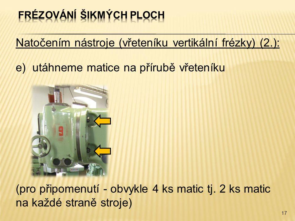 Natočením nástroje (vřeteníku vertikální frézky) (2.): e)utáhneme matice na přírubě vřeteníku (pro připomenutí - obvykle 4 ks matic tj.