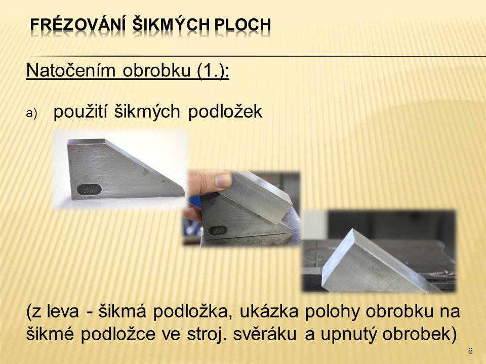 Natočením obrobku (1.): a) použití šikmých podložek (z leva - šikmá podložka, ukázka polohy obrobku na šikmé podložce ve stroj.