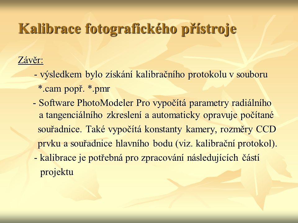 Kalibrace fotografického přístroje Závěr: - výsledkem bylo získání kalibračního protokolu v souboru - výsledkem bylo získání kalibračního protokolu v souboru *.cam popř.