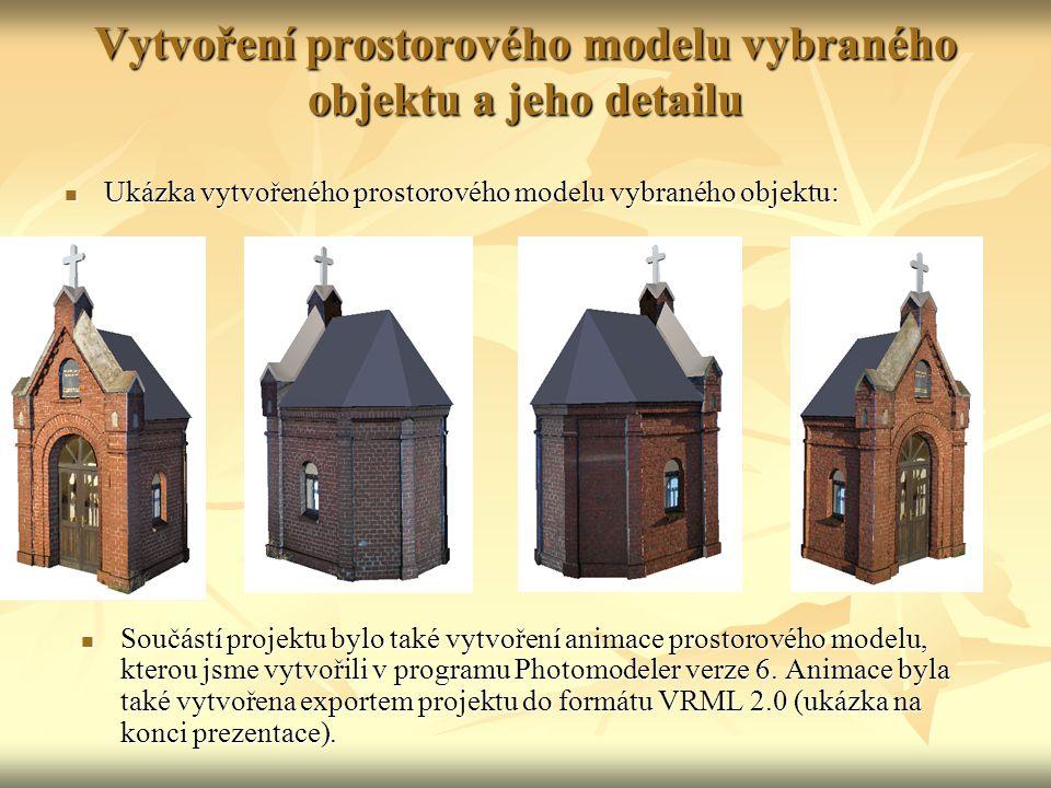 Vytvoření prostorového modelu vybraného objektu a jeho detailu Ukázka vytvořeného prostorového modelu vybraného objektu: Ukázka vytvořeného prostorového modelu vybraného objektu: Součástí projektu bylo také vytvoření animace prostorového modelu, kterou jsme vytvořili v programu Photomodeler verze 6.
