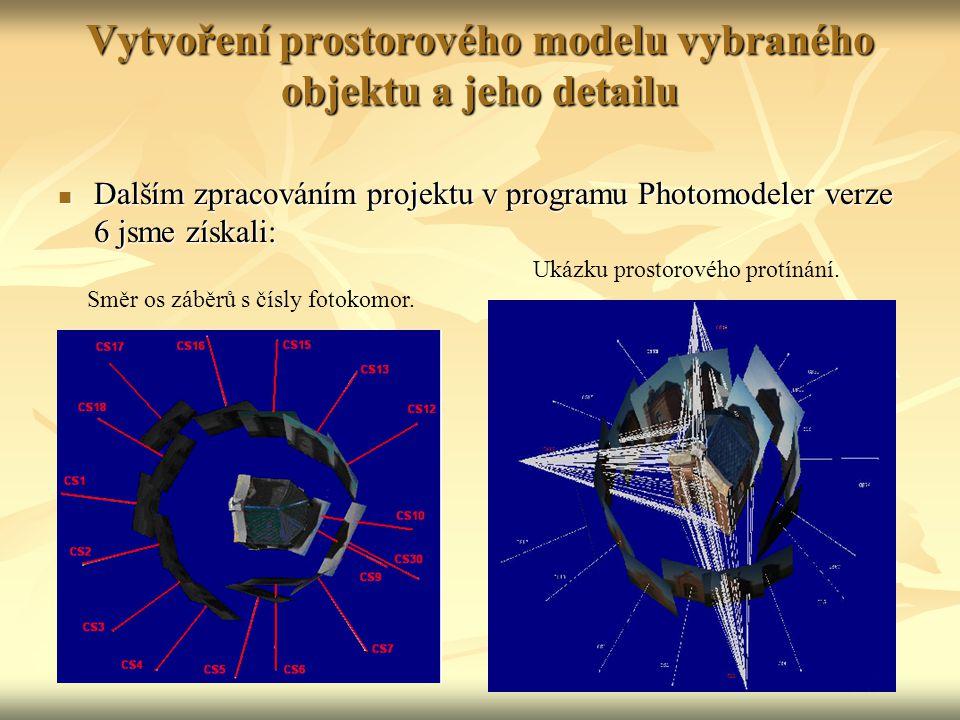Vytvoření prostorového modelu vybraného objektu a jeho detailu Dalším zpracováním projektu v programu Photomodeler verze 6 jsme získali: Dalším zpraco