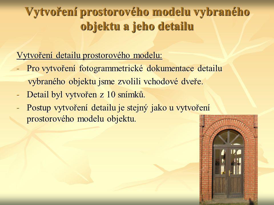 Vytvoření prostorového modelu vybraného objektu a jeho detailu Vytvoření detailu prostorového modelu: -Pro vytvoření fotogrammetrické dokumentace deta