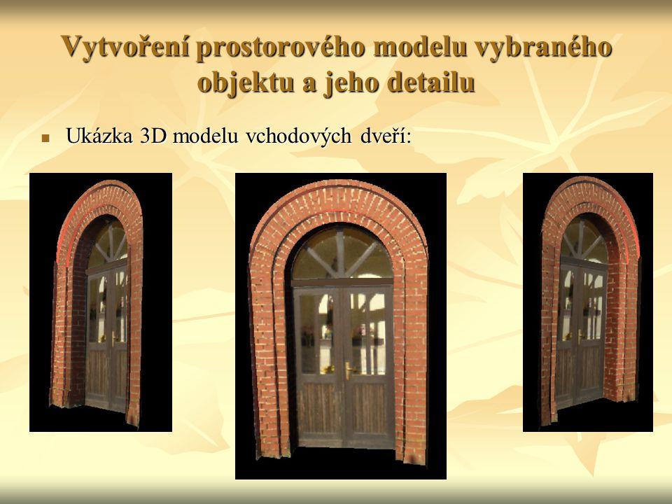 Vytvoření prostorového modelu vybraného objektu a jeho detailu Ukázka 3D modelu vchodových dveří: Ukázka 3D modelu vchodových dveří: