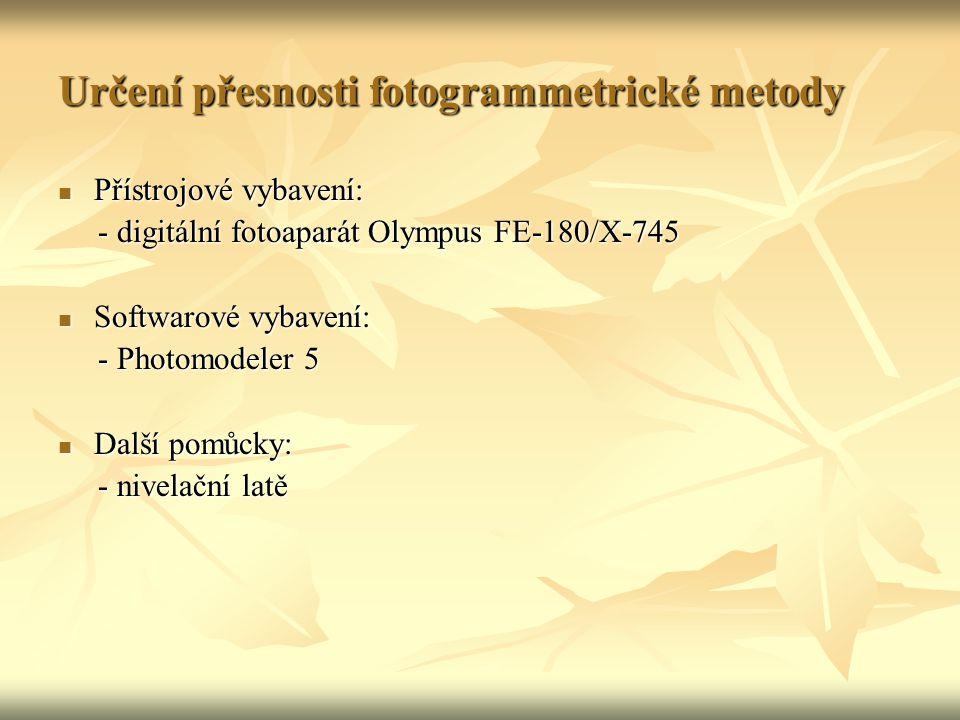 Určení přesnosti fotogrammetrické metody Přístrojové vybavení: Přístrojové vybavení: - digitální fotoaparát Olympus FE-180/X-745 - digitální fotoapará