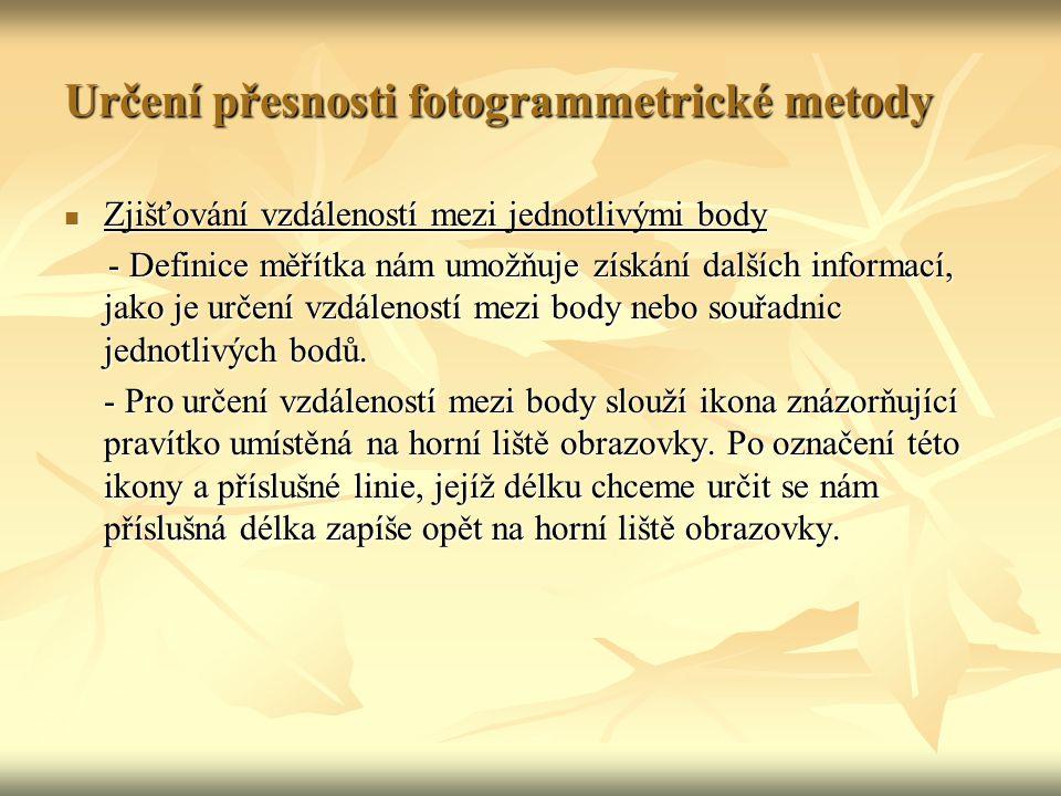 Určení přesnosti fotogrammetrické metody Zjišťování vzdáleností mezi jednotlivými body Zjišťování vzdáleností mezi jednotlivými body - Definice měřítk