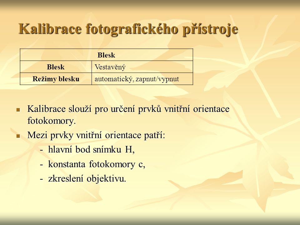 Kalibrace fotografického přístroje Kalibrace slouží pro určení prvků vnitřní orientace fotokomory.