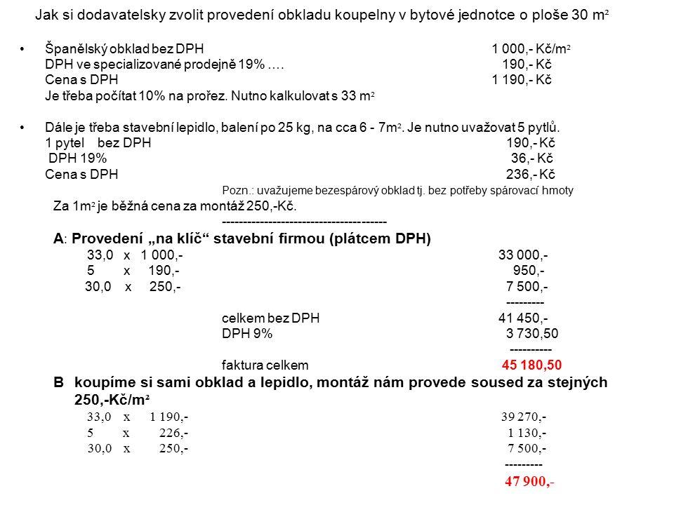 Jak si dodavatelsky zvolit provedení obkladu koupelny v bytové jednotce o ploše 30 m ² Španělský obklad bez DPH 1 000,- Kč/m ² DPH ve specializované prodejně 19% ….