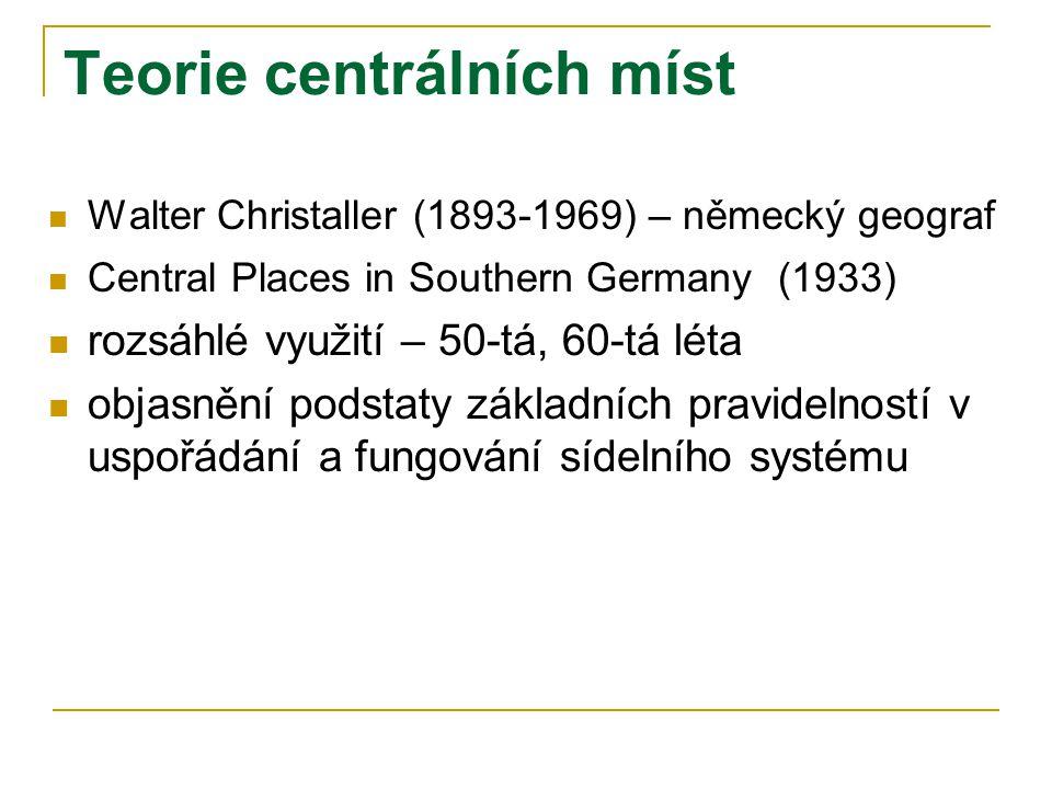 Teorie centrálních míst Walter Christaller (1893-1969) – německý geograf Central Places in Southern Germany (1933) rozsáhlé využití – 50-tá, 60-tá léta objasnění podstaty základních pravidelností v uspořádání a fungování sídelního systému