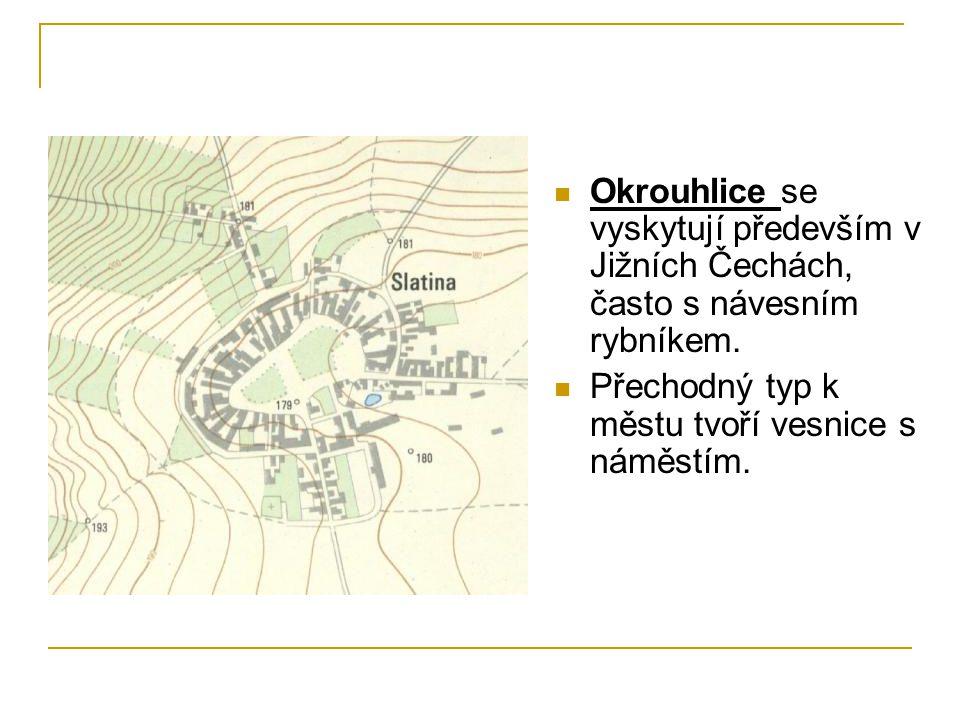 Okrouhlice se vyskytují především v Jižních Čechách, často s návesním rybníkem.