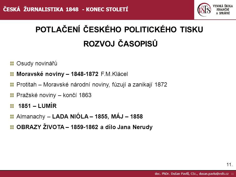 11. doc. PhDr. Dušan Pavlů, CSc., dusan.pavlu@vsfs.cz :: ČESKÁ ŽURNALISTIKA 1848 - KONEC STOLETÍ POTLAČENÍ ČESKÉHO POLITICKÉHO TISKU ROZVOJ ČASOPISŮ O