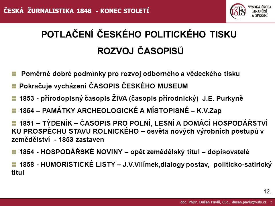 12. doc. PhDr. Dušan Pavlů, CSc., dusan.pavlu@vsfs.cz :: ČESKÁ ŽURNALISTIKA 1848 - KONEC STOLETÍ POTLAČENÍ ČESKÉHO POLITICKÉHO TISKU ROZVOJ ČASOPISŮ P