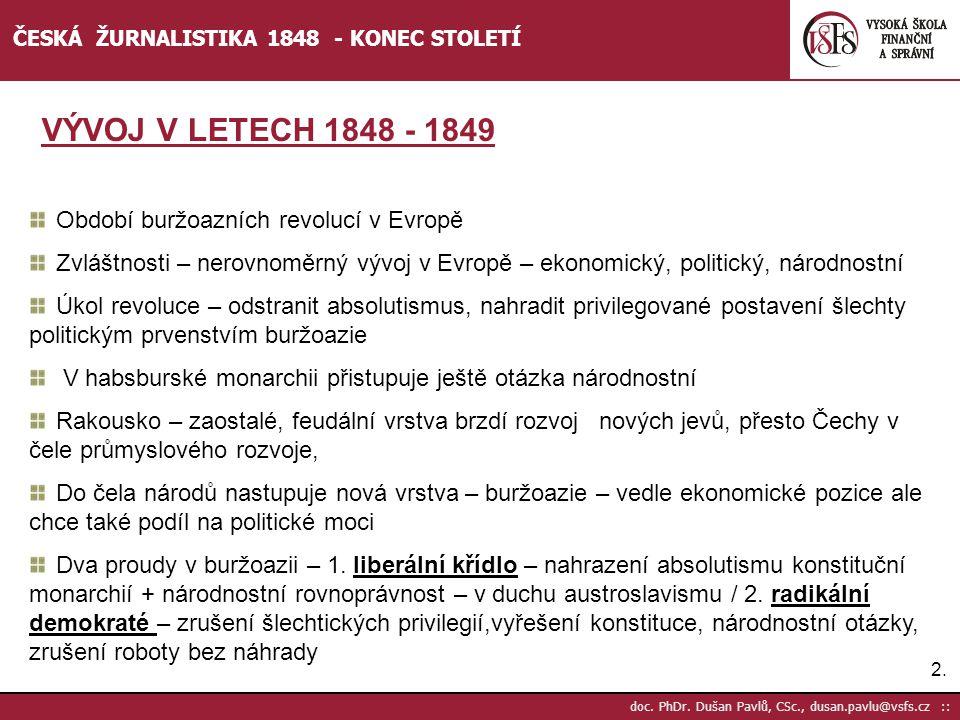 2.2. doc. PhDr. Dušan Pavlů, CSc., dusan.pavlu@vsfs.cz :: ČESKÁ ŽURNALISTIKA 1848 - KONEC STOLETÍ Období buržoazních revolucí v Evropě Zvláštnosti – n