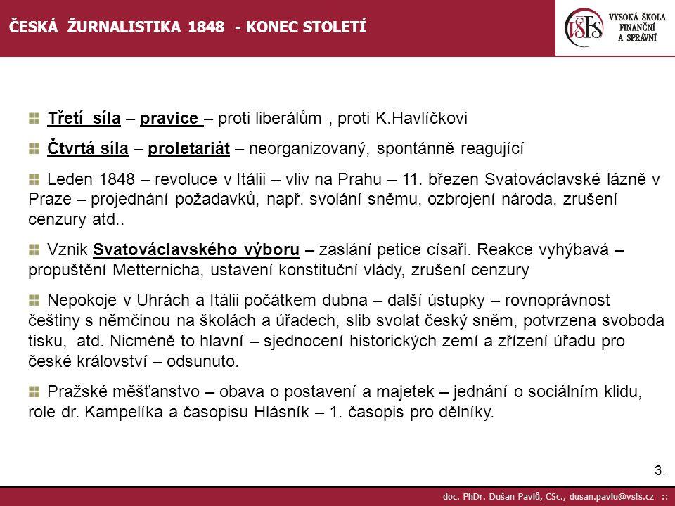 3.3. doc. PhDr. Dušan Pavlů, CSc., dusan.pavlu@vsfs.cz :: ČESKÁ ŽURNALISTIKA 1848 - KONEC STOLETÍ Třetí síla – pravice – proti liberálům, proti K.Havl