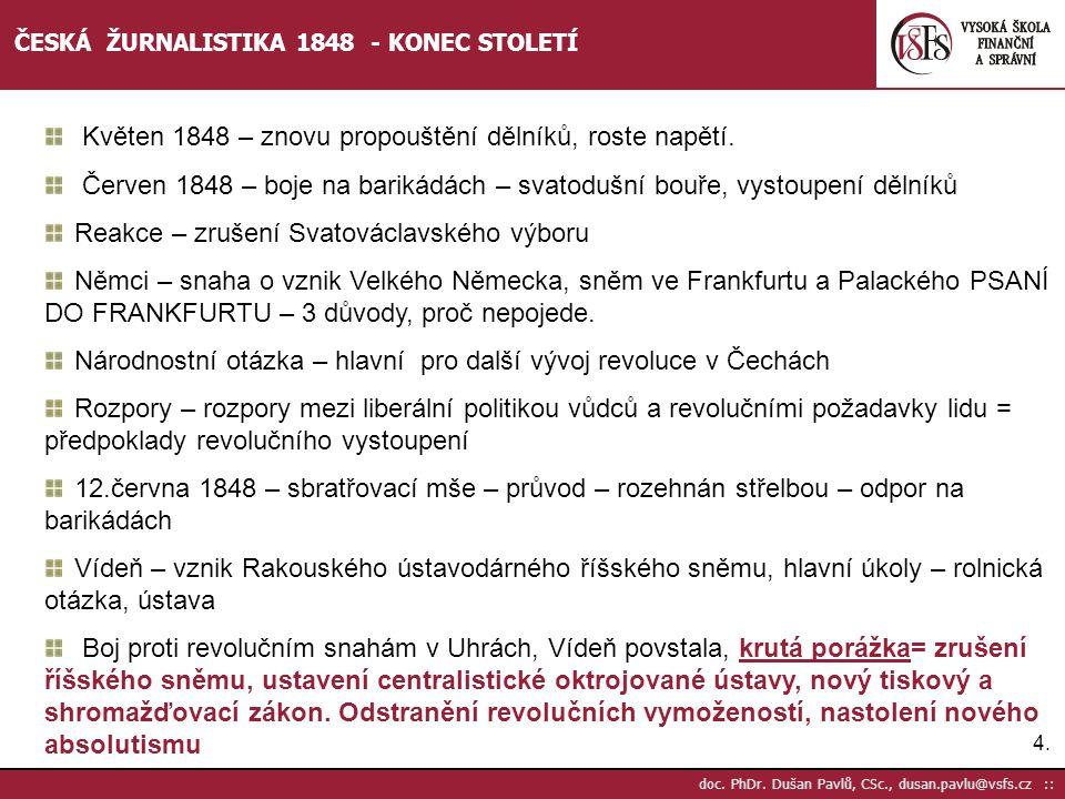 4.4. doc. PhDr. Dušan Pavlů, CSc., dusan.pavlu@vsfs.cz :: ČESKÁ ŽURNALISTIKA 1848 - KONEC STOLETÍ Květen 1848 – znovu propouštění dělníků, roste napět