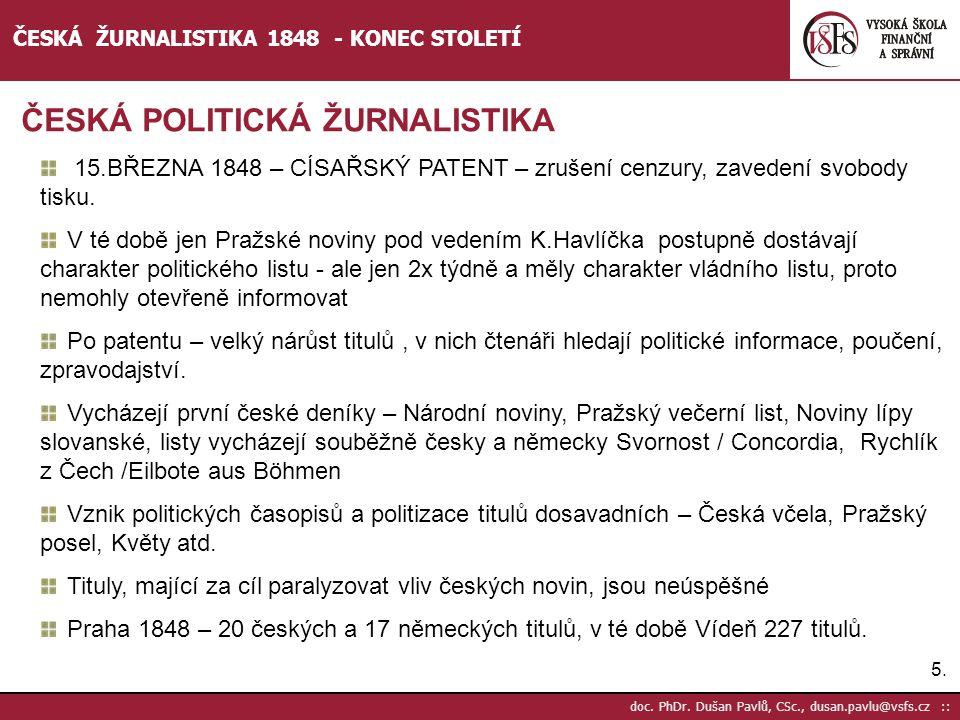 5.5. doc. PhDr. Dušan Pavlů, CSc., dusan.pavlu@vsfs.cz :: ČESKÁ ŽURNALISTIKA 1848 - KONEC STOLETÍ ČESKÁ POLITICKÁ ŽURNALISTIKA 15.BŘEZNA 1848 – CÍSAŘS