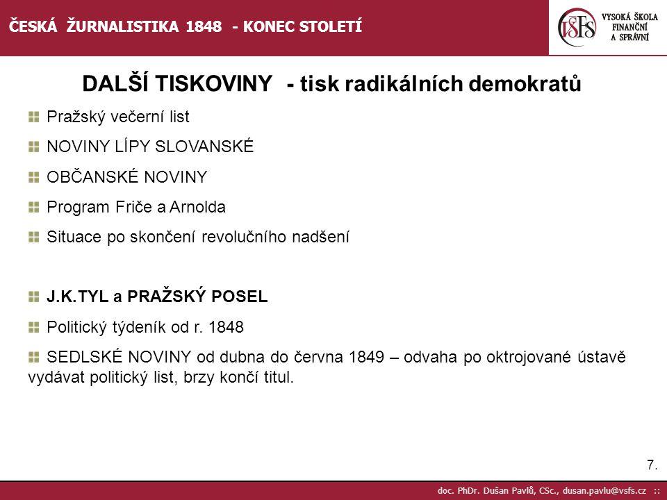 7.7. doc. PhDr. Dušan Pavlů, CSc., dusan.pavlu@vsfs.cz :: ČESKÁ ŽURNALISTIKA 1848 - KONEC STOLETÍ DALŠÍ TISKOVINY - tisk radikálních demokratů Pražský