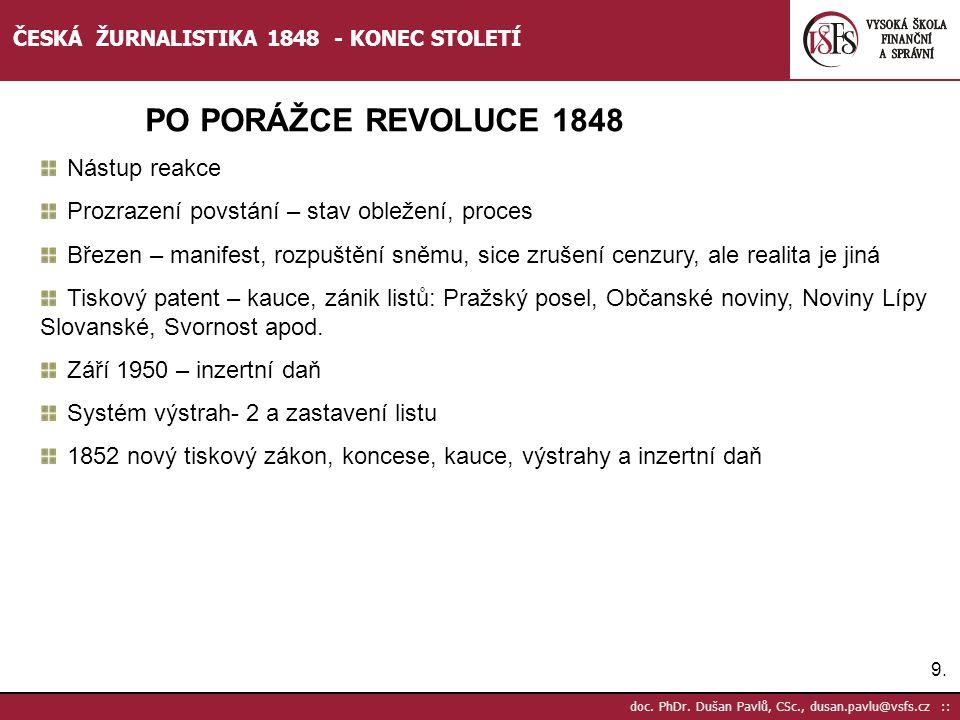 9.9. doc. PhDr. Dušan Pavlů, CSc., dusan.pavlu@vsfs.cz :: ČESKÁ ŽURNALISTIKA 1848 - KONEC STOLETÍ PO PORÁŽCE REVOLUCE 1848 Nástup reakce Prozrazení po