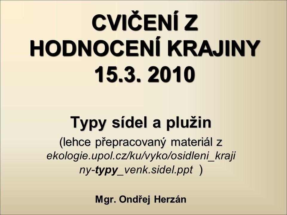 CVIČENÍ Z HODNOCENÍ KRAJINY 15.3. 2010 Typy sídel a plužin (lehce přepracovaný materiál z ) (lehce přepracovaný materiál z ekologie.upol.cz/ku/vyko/os