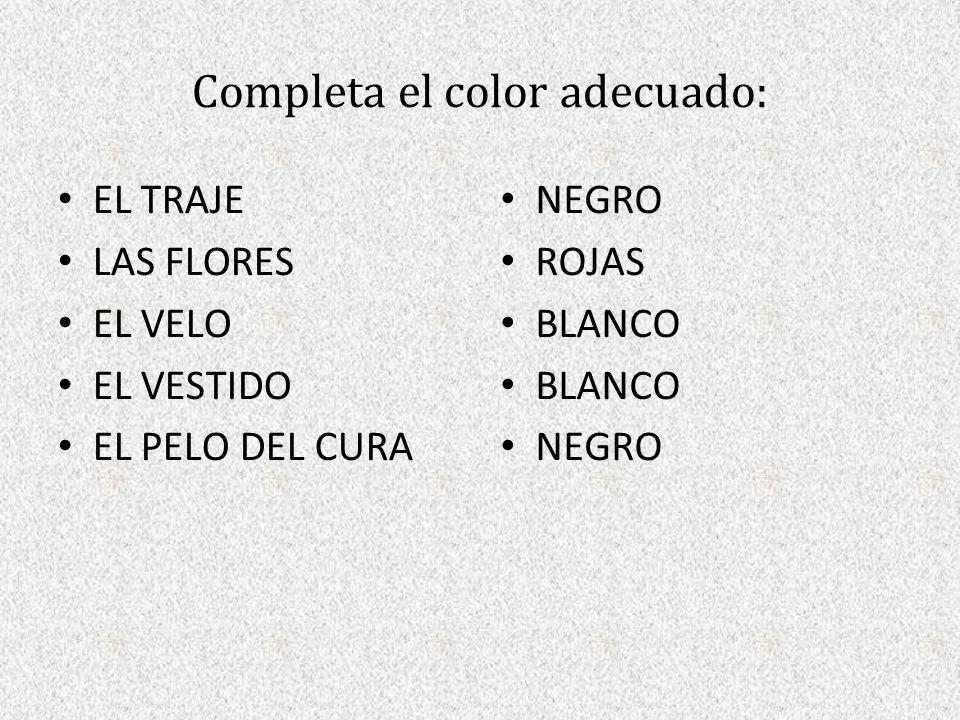 Completa el color adecuado: EL TRAJE LAS FLORES EL VELO EL VESTIDO EL PELO DEL CURA NEGRO ROJAS BLANCO NEGRO