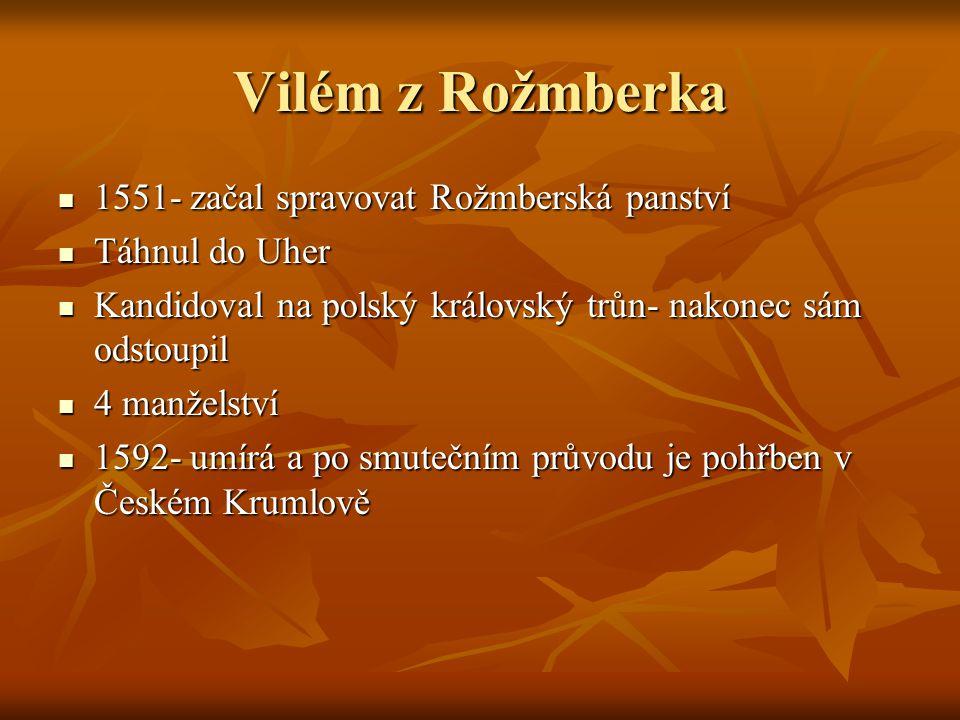 Vilém z Rožmberka 1551- začal spravovat Rožmberská panství 1551- začal spravovat Rožmberská panství Táhnul do Uher Táhnul do Uher Kandidoval na polský