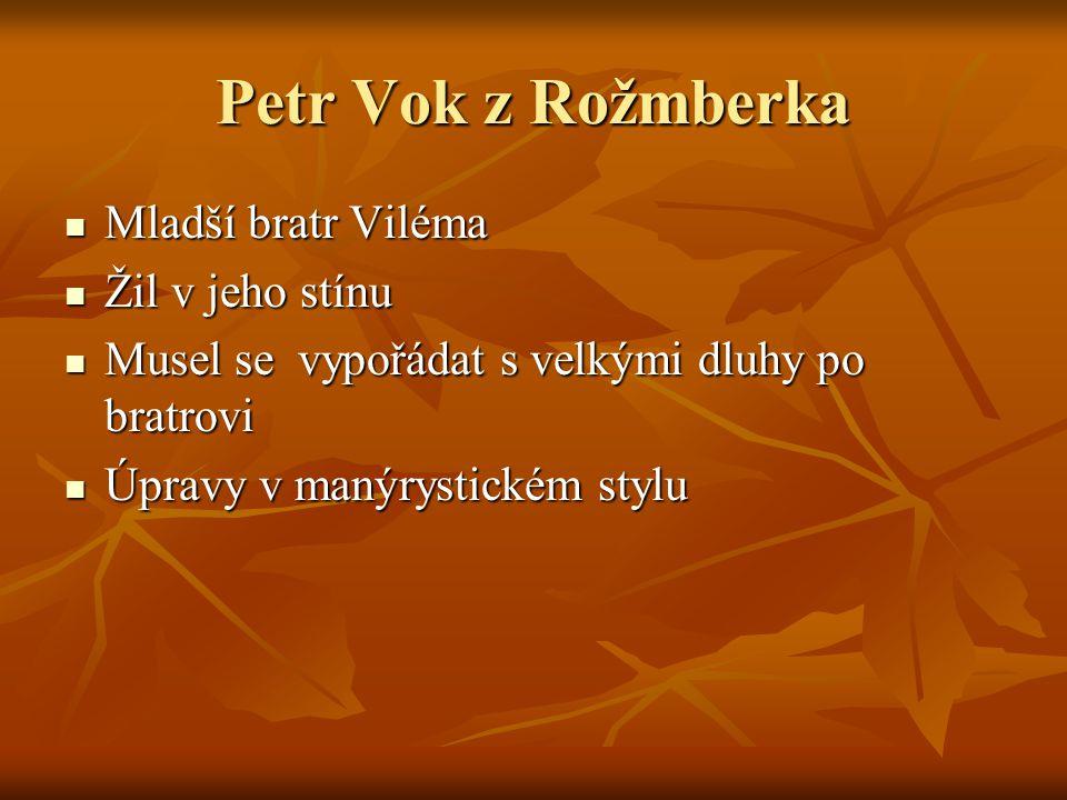 Petr Vok z Rožmberka Mladší bratr Viléma Mladší bratr Viléma Žil v jeho stínu Žil v jeho stínu Musel se vypořádat s velkými dluhy po bratrovi Musel se